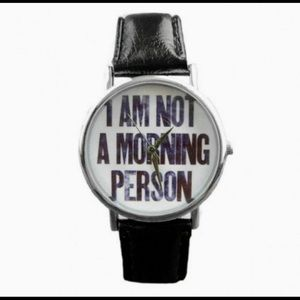 """""""I am not a Morning Person Watch"""" w/black band."""